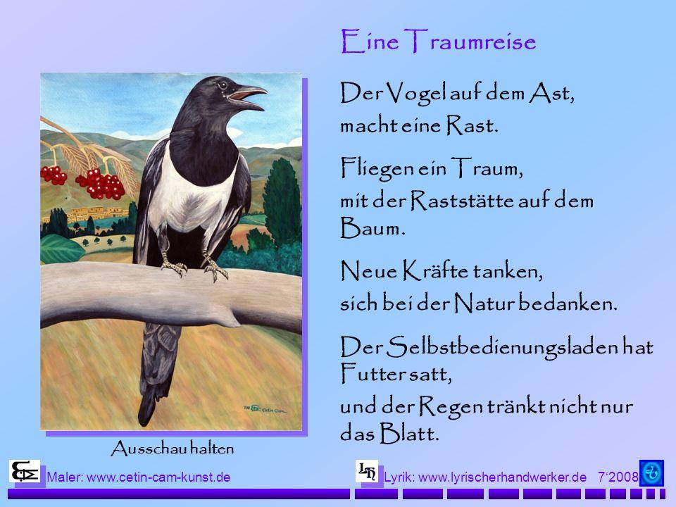 72008 Maler: www.cetin-cam-kunst.deLyrik: www.lyrischerhandwerker.de Eine Traumreise Der Vogel auf dem Ast, macht eine Rast. Fliegen ein Traum, mit de