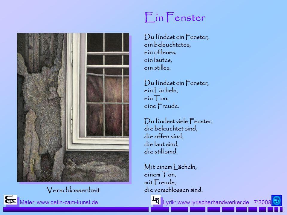 72008 Maler: www.cetin-cam-kunst.deLyrik: www.lyrischerhandwerker.de Ein Fenster Du findest ein Fenster, ein beleuchtetes, ein offenes, ein lautes, ein stilles.