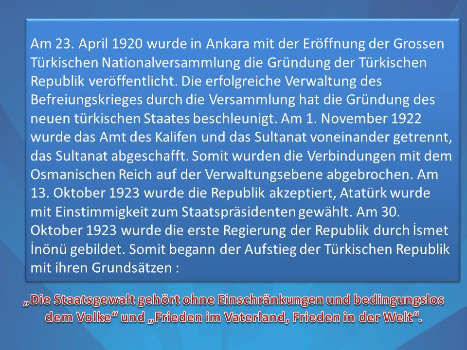 Am 23. April 1920 wurde in Ankara mit der Eröffnung der Grossen Türkischen Nationalversammlung die Gründung der Türkischen Republik veröffentlicht. Di