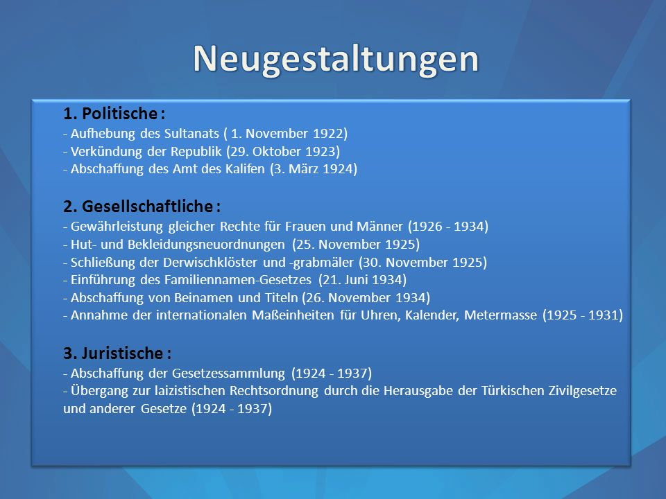 1. Politische : - Aufhebung des Sultanats ( 1. November 1922) - Verkündung der Republik (29. Oktober 1923) - Abschaffung des Amt des Kalifen (3. März