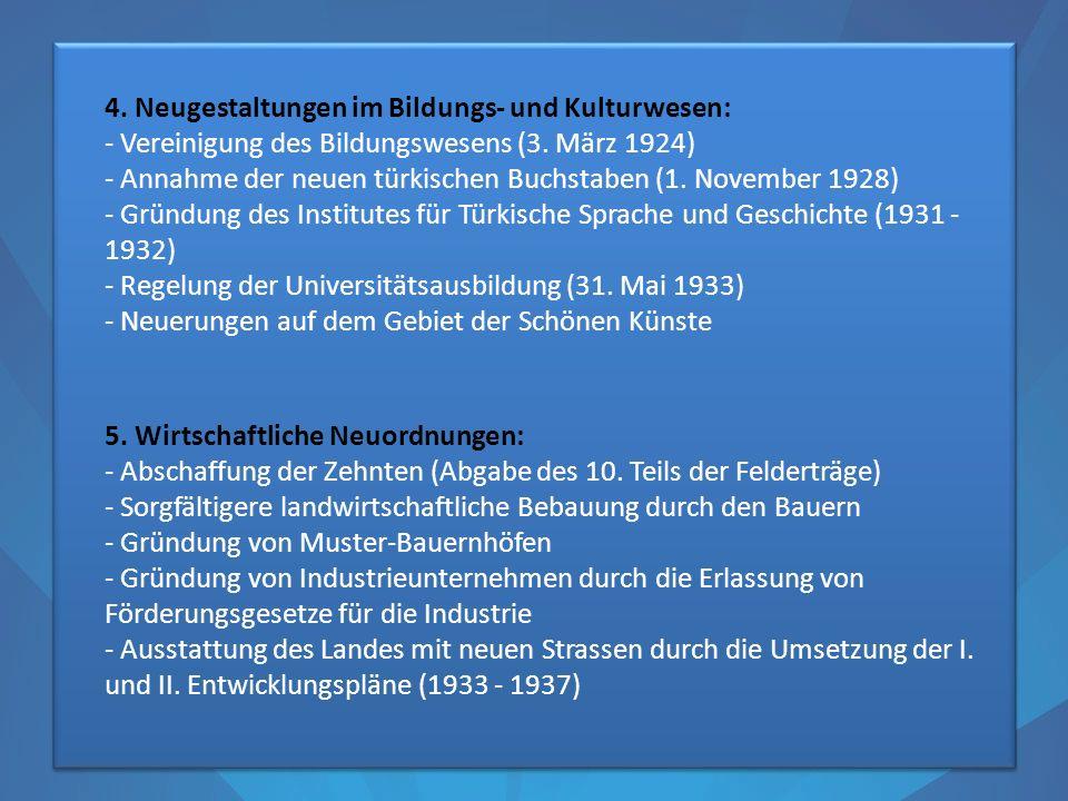 4. Neugestaltungen im Bildungs- und Kulturwesen: - Vereinigung des Bildungswesens (3. März 1924) - Annahme der neuen türkischen Buchstaben (1. Novembe