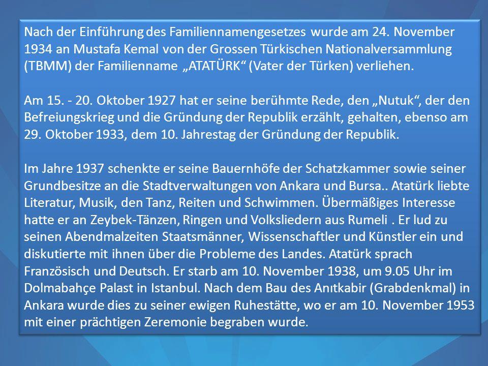 Nach der Einführung des Familiennamengesetzes wurde am 24. November 1934 an Mustafa Kemal von der Grossen Türkischen Nationalversammlung (TBMM) der Fa