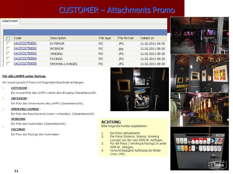 11 CUSTOMER – Attachments Promo Für alle LAMPS unter Vertrag Ihr müsst jeweils 5 Fotos mit folgendem Beschrieb anhängen: EXTERIOR : Ein Aussenfoto des