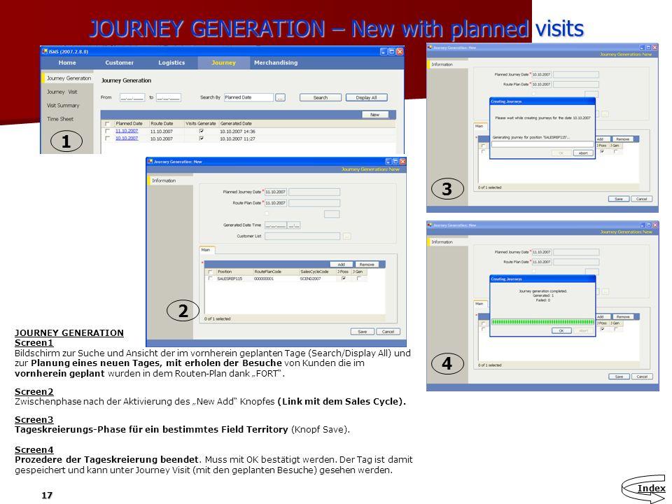 17 JOURNEY GENERATION – New with planned visits JOURNEY GENERATION Screen1 Bildschirm zur Suche und Ansicht der im vornherein geplanten Tage (Search/D