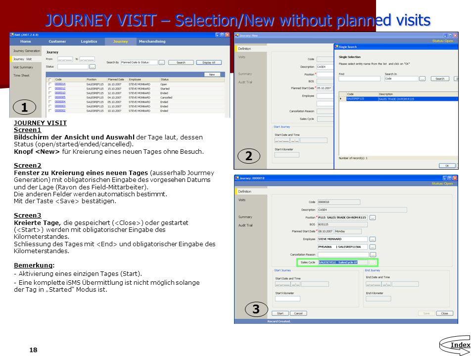 18 JOURNEY VISIT – Selection/New without planned visits JOURNEY VISIT Screen1 Bildschirm der Ansicht und Auswahl der Tage laut, dessen Status (open/st