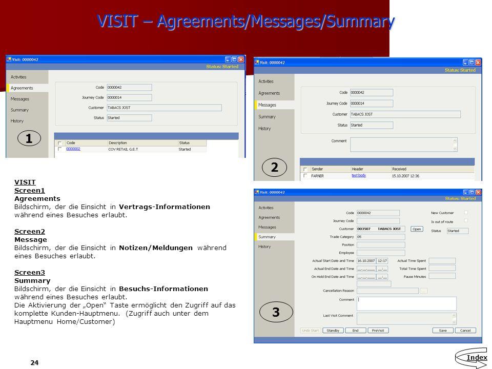 24 VISIT – Agreements/Messages/Summary VISIT Screen1 Agreements Bildschirm, der die Einsicht in Vertrags-Informationen während eines Besuches erlaubt.