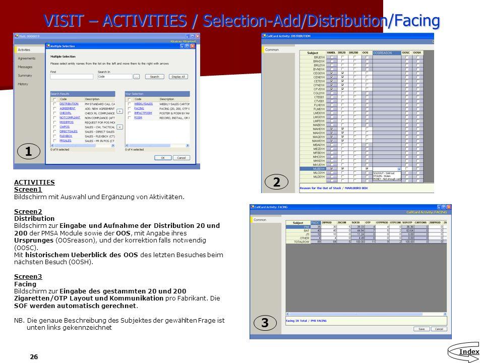 26 VISIT – ACTIVITIES / Selection-Add/Distribution/Facing ACTIVITIES Screen1 Bildschirm mit Auswahl und Ergänzung von Aktivitäten. Screen2 Distributio