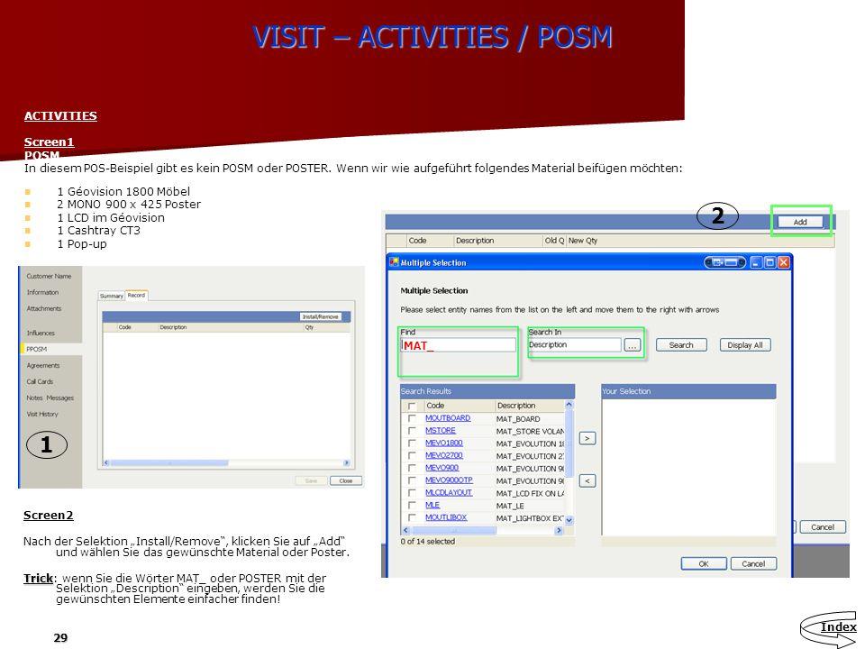 29 VISIT – ACTIVITIES / POSM ACTIVITIES Screen1 POSM In diesem POS-Beispiel gibt es kein POSM oder POSTER. Wenn wir wie aufgeführt folgendes Material