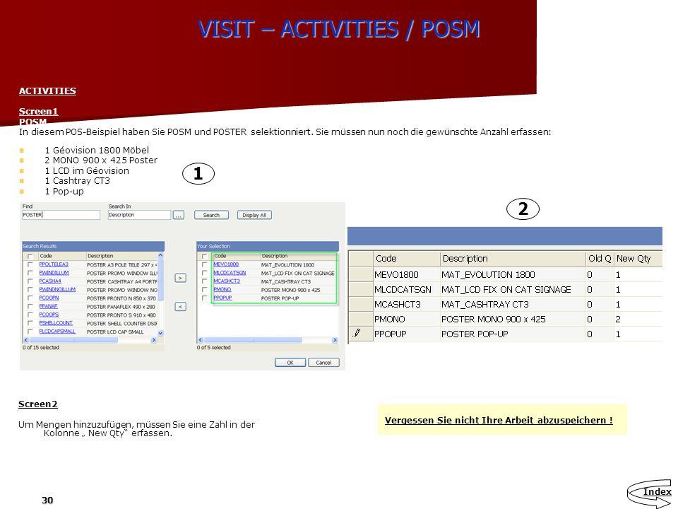 30 VISIT – ACTIVITIES / POSM ACTIVITIES Screen1 POSM In diesem POS-Beispiel haben Sie POSM und POSTER selektionniert. Sie müssen nun noch die gewünsch
