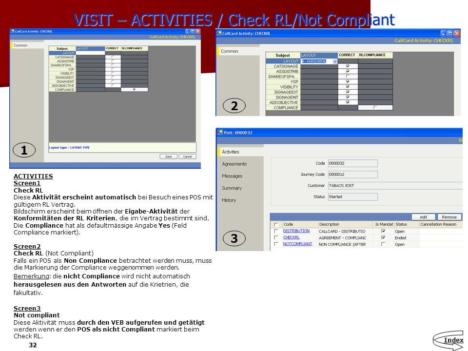 32 VISIT – ACTIVITIES / Check RL/Not Compliant ACTIVITIES Screen1 Check RL Diese Aktivität erscheint automatisch bei Besuch eines POS mit gültigem RL