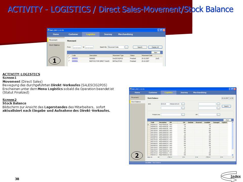 38 ACTIVITY - LOGISTICS / Direct Sales-Movement/Stock Balance ACTIVITY-LOGISTICS Screen1 Movement (Direct Sales) Bewegung des durchgeführten Direkt-Ve