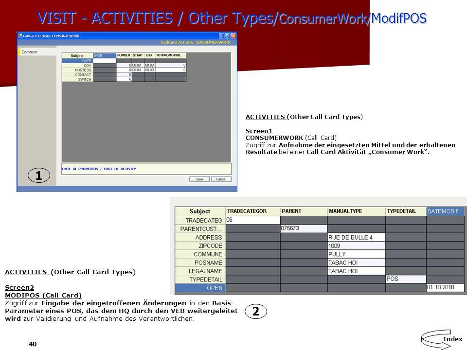40 VISIT - ACTIVITIES / Other Types/ ConsumerWork/ModifPOS ACTIVITIES (Other Call Card Types) Screen2 MODIPOS (Call Card) Zugriff zur Eingabe der eing