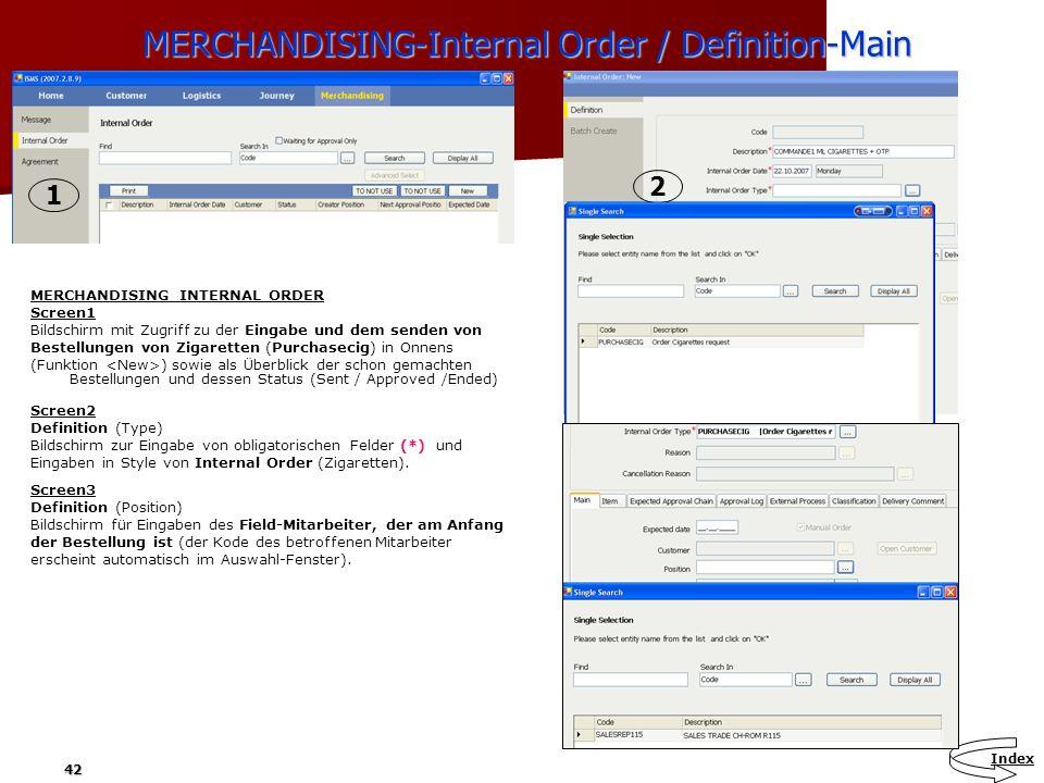 42 MERCHANDISING-Internal Order / Definition-Main MERCHANDISING-Internal Order / Definition-Main MERCHANDISING INTERNAL ORDER Screen1 Bildschirm mit Z