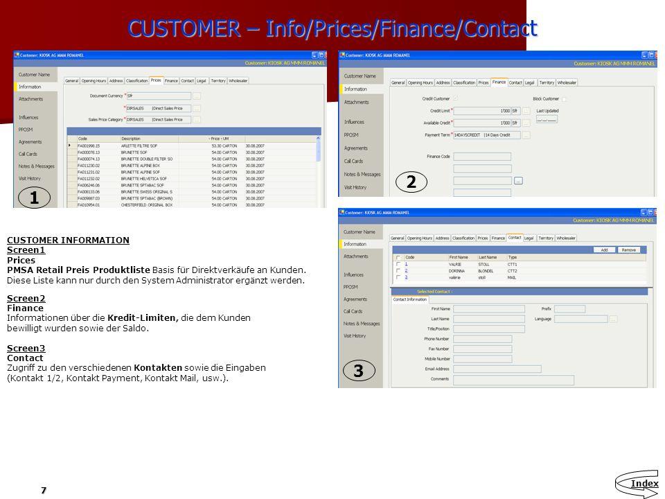 7 CUSTOMER – Info/Prices/Finance/Contact CUSTOMER INFORMATION Screen1 Prices PMSA Retail Preis Produktliste Basis für Direktverkäufe an Kunden. Diese