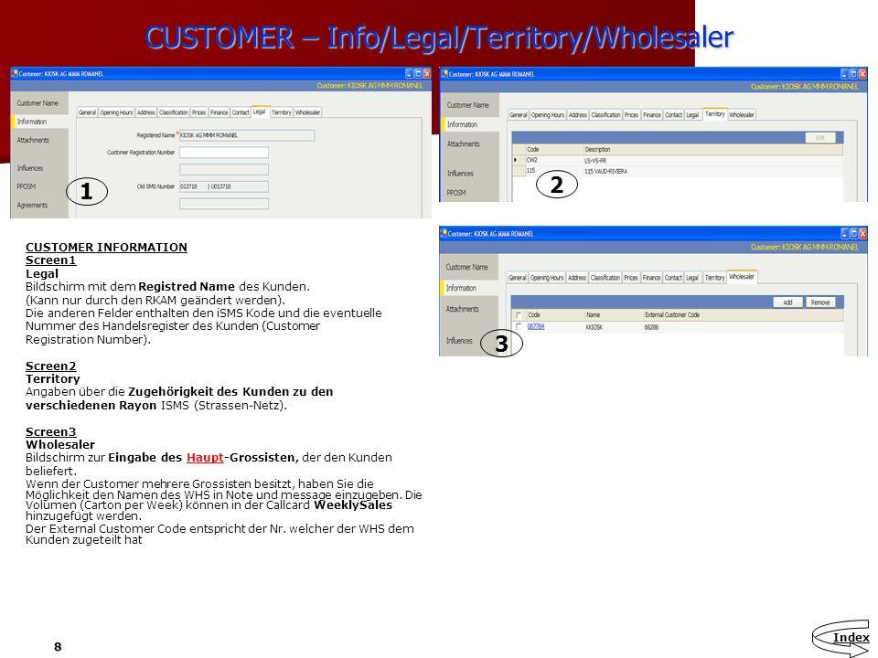 8 CUSTOMER – Info/Legal/Territory/Wholesaler CUSTOMER INFORMATION Screen1 Legal Bildschirm mit dem Registred Name des Kunden. (Kann nur durch den RKAM