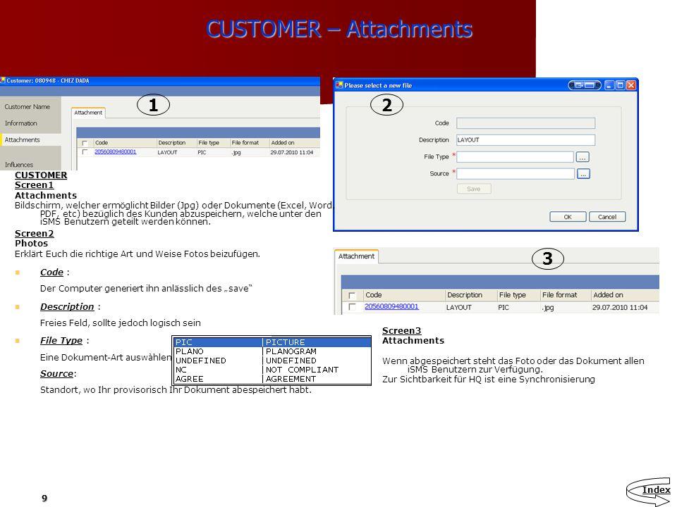 9 CUSTOMER – Attachments CUSTOMER Screen1 Attachments Bildschirm, welcher ermöglicht Bilder (Jpg) oder Dokumente (Excel, Word, PDF, etc) bezüglich des