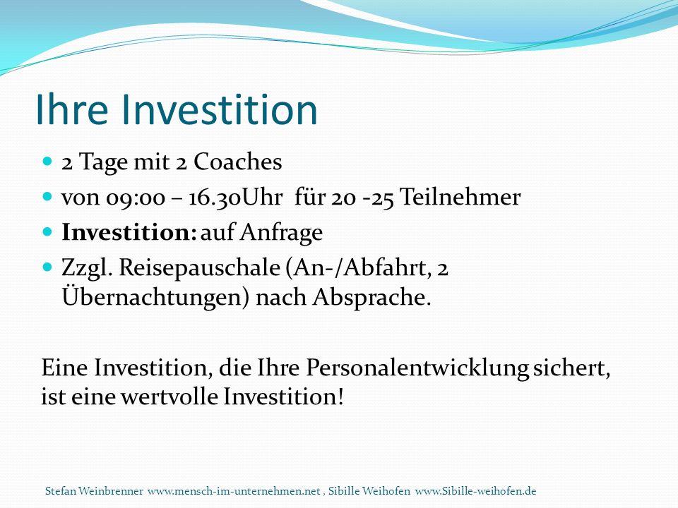 Ihre Investition 2 Tage mit 2 Coaches von 09:00 – 16.30Uhr für 20 -25 Teilnehmer Investition: auf Anfrage Zzgl. Reisepauschale (An-/Abfahrt, 2 Übernac
