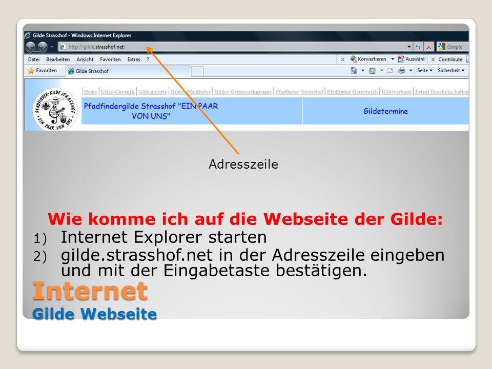 Internet Gilde Webseite Wie komme ich auf die Webseite der Gilde: 1) Internet Explorer starten 2) gilde.strasshof.net in der Adresszeile eingeben und