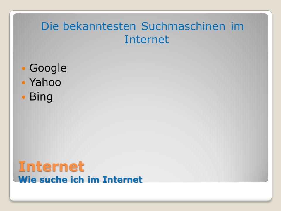 Internet Wie suche ich im Internet Die bekanntesten Suchmaschinen im Internet Google Yahoo Bing