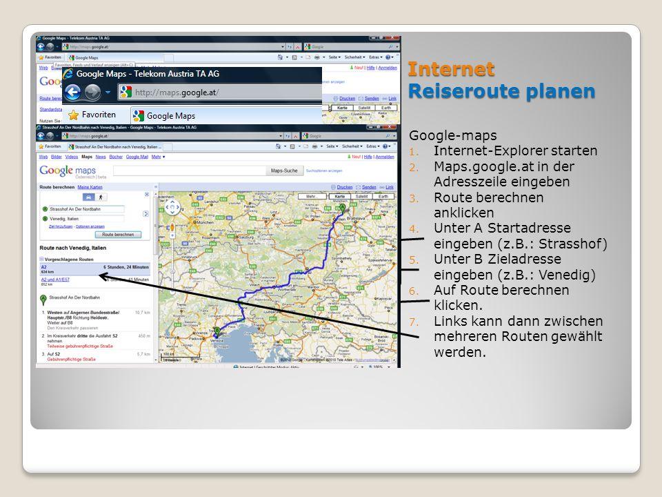 Internet Reiseroute planen Google-maps 1. Internet-Explorer starten 2. Maps.google.at in der Adresszeile eingeben 3. Route berechnen anklicken 4. Unte