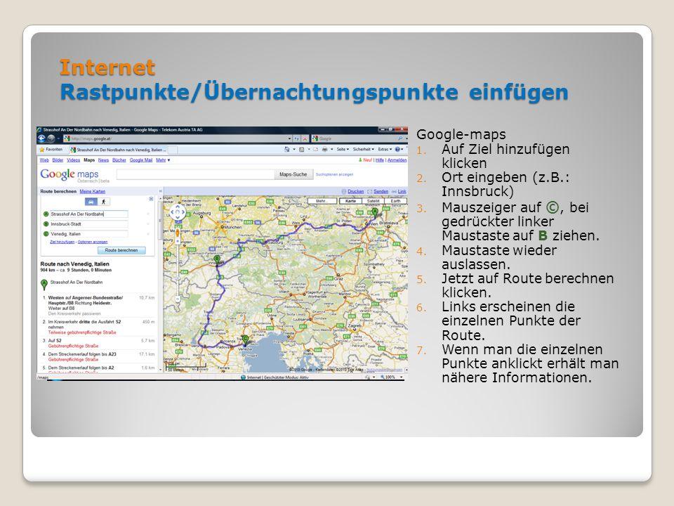 Internet Rastpunkte/Übernachtungspunkte einfügen Google-maps 1. Auf Ziel hinzufügen klicken 2. Ort eingeben (z.B.: Innsbruck) 3. Mauszeiger auf ©, bei