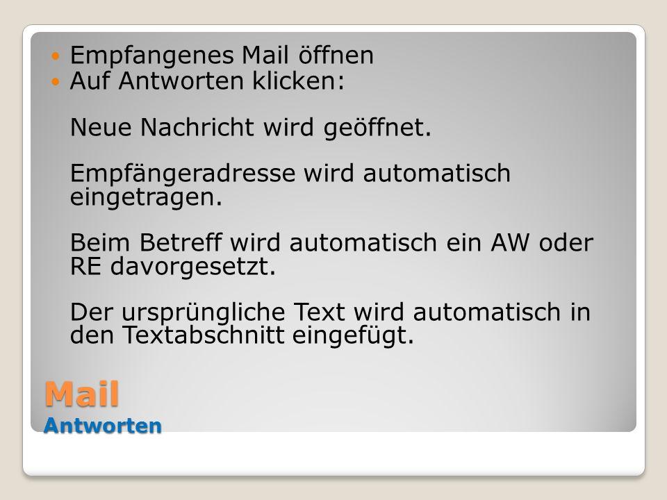 Mail Antworten Empfangenes Mail öffnen Auf Antworten klicken: Neue Nachricht wird geöffnet. Empfängeradresse wird automatisch eingetragen. Beim Betref