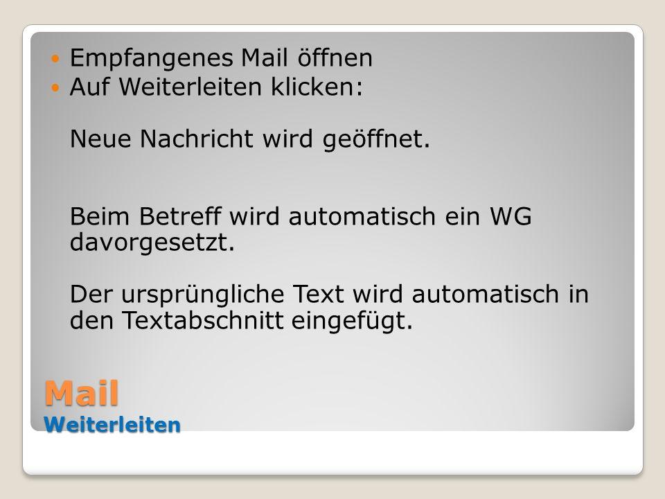 Mail Weiterleiten Empfangenes Mail öffnen Auf Weiterleiten klicken: Neue Nachricht wird geöffnet. Beim Betreff wird automatisch ein WG davorgesetzt. D