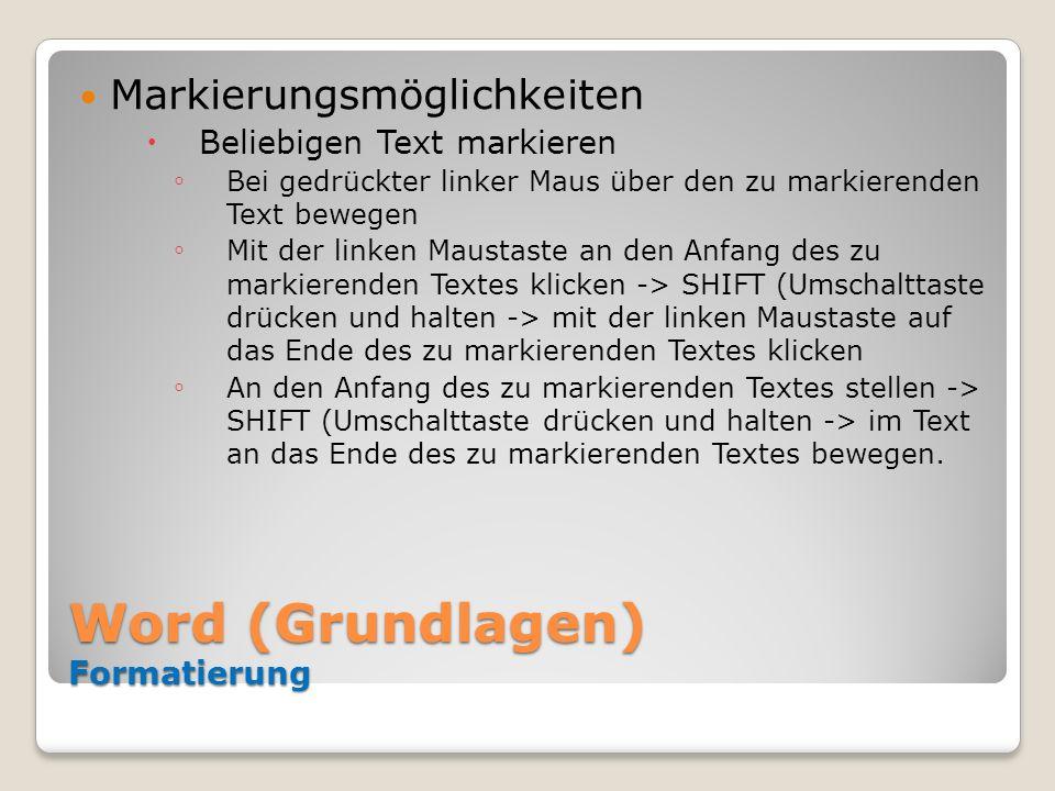 Word (Grundlagen) Formatierung Markierungsmöglichkeiten Beliebigen Text markieren Bei gedrückter linker Maus über den zu markierenden Text bewegen Mit