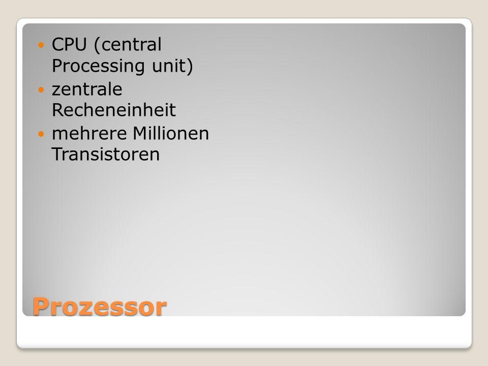 Prozessor CPU (central Processing unit) zentrale Recheneinheit mehrere Millionen Transistoren