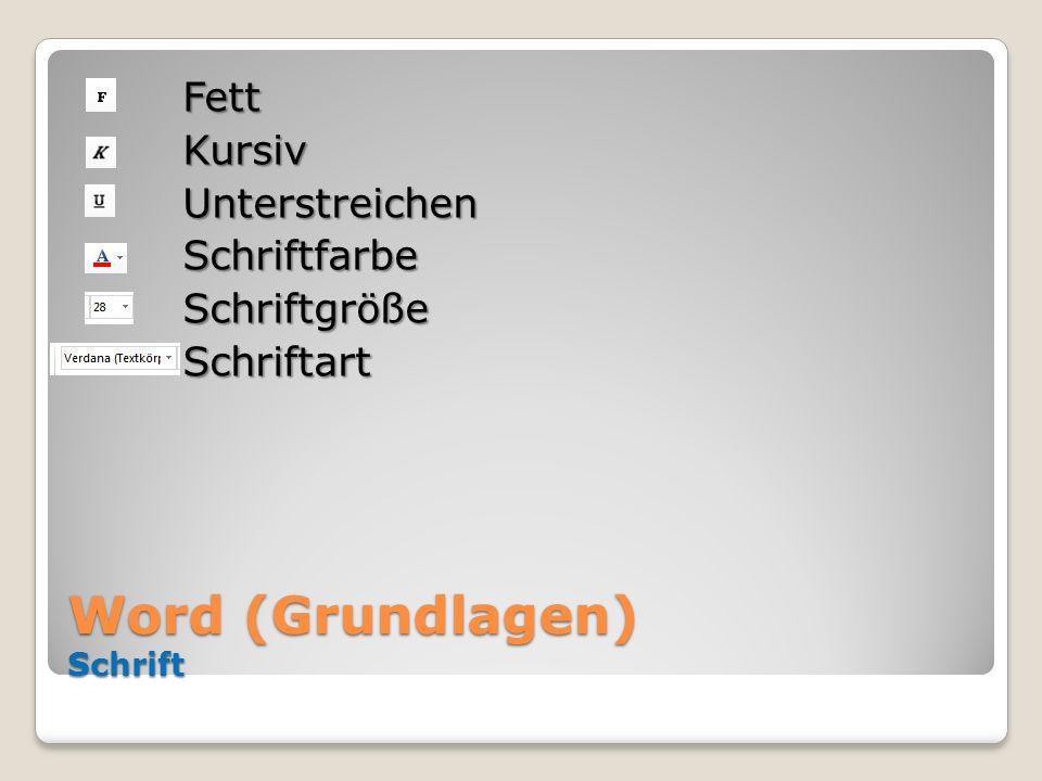 Word (Grundlagen) Schrift FettKursivUnterstreichenSchriftfarbeSchriftgrößeSchriftart