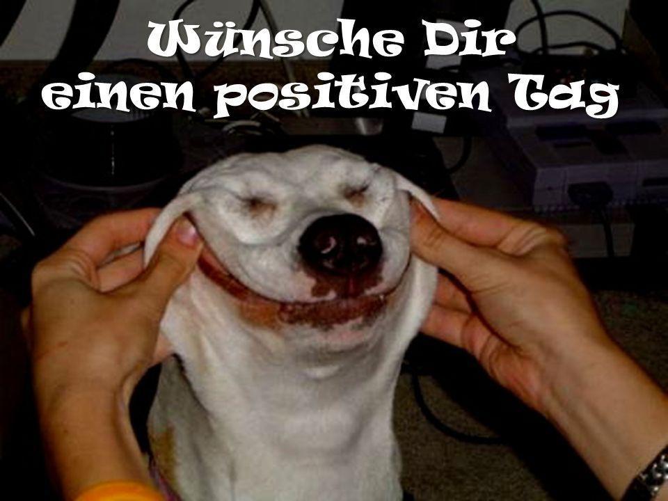 Wünsche Dir einen positiven Tag