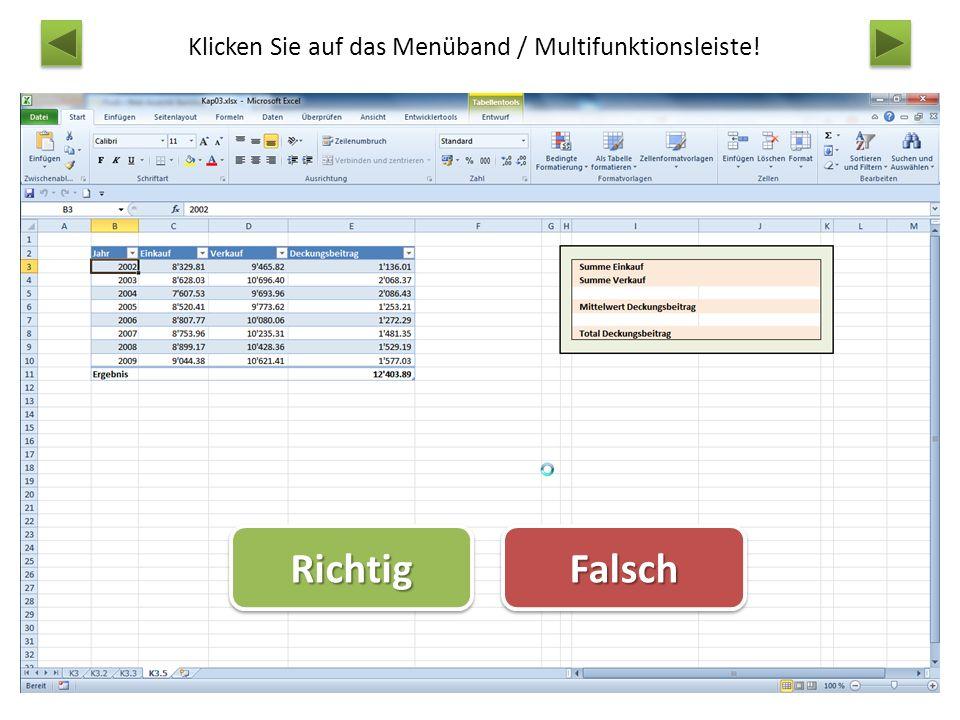 Klicken Sie auf das Menüband / Multifunktionsleiste! RichtigRichtigFalschFalsch