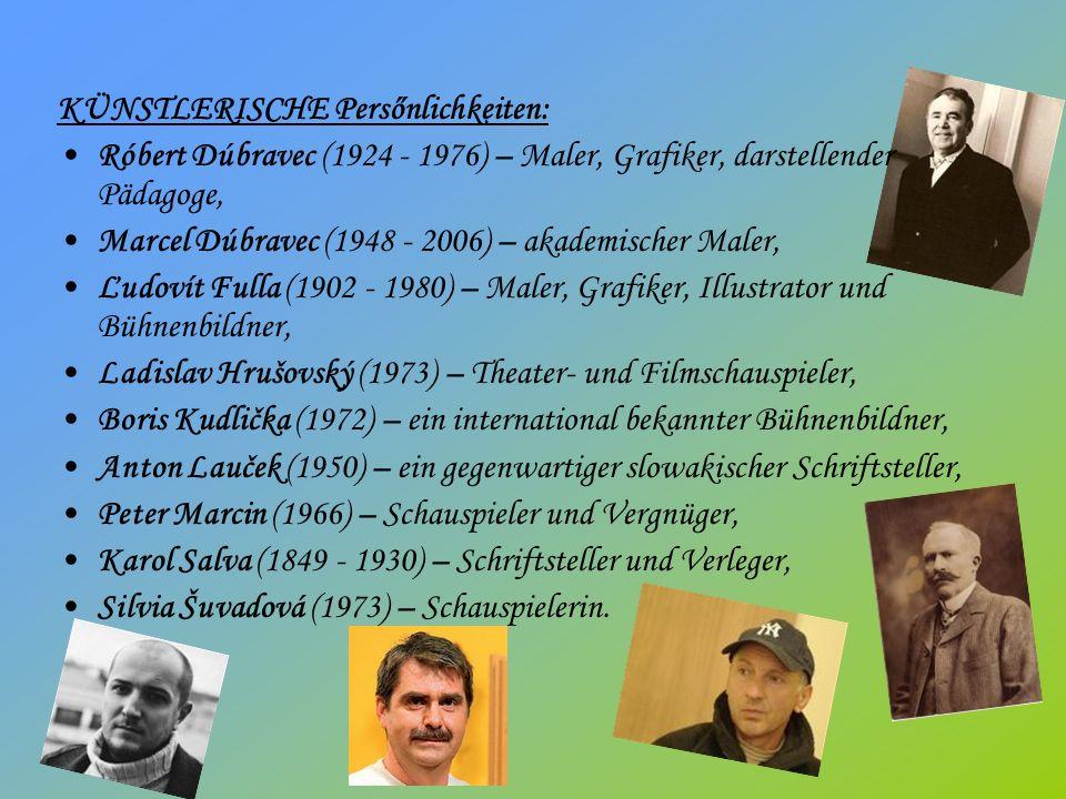KÜNSTLERISCHE Persőnlichkeiten: Róbert Dúbravec (1924 - 1976) – Maler, Grafiker, darstellender Pädagoge, Marcel Dúbravec (1948 - 2006) – akademischer Maler, Ľudovít Fulla (1902 - 1980) – Maler, Grafiker, Illustrator und Bühnenbildner, Ladislav Hrušovský (1973) – Theater- und Filmschauspieler, Boris Kudlička (1972) – ein international bekannter Bühnenbildner, Anton Lauček (1950) – ein gegenwartiger slowakischer Schriftsteller, Peter Marcin (1966) – Schauspieler und Vergnüger, Karol Salva (1849 - 1930) – Schriftsteller und Verleger, Silvia Šuvadová (1973) – Schauspielerin.