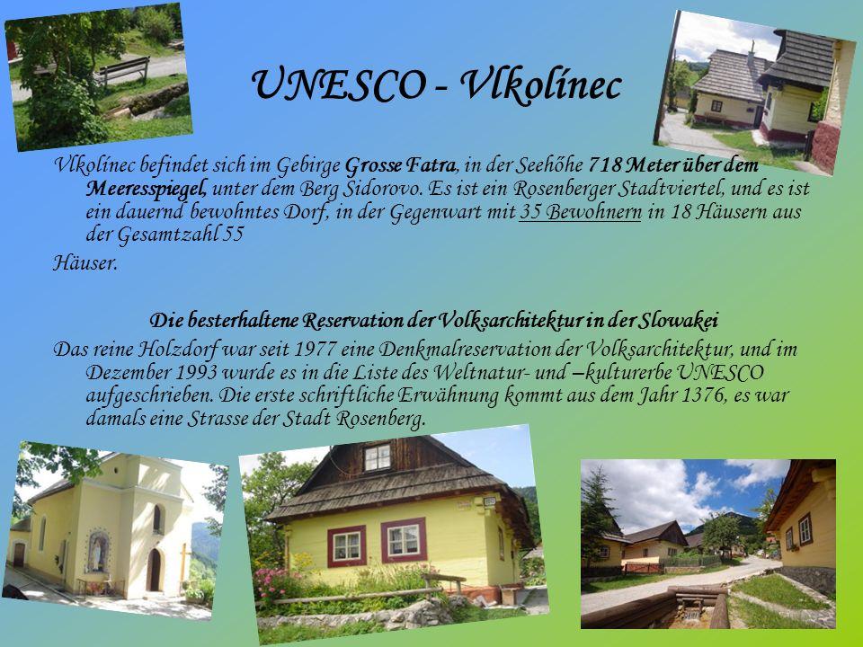 UNESCO - Vlkolínec Vlkolínec befindet sich im Gebirge Grosse Fatra, in der Seehőhe 718 Meter über dem Meeresspiegel, unter dem Berg Sidorovo.