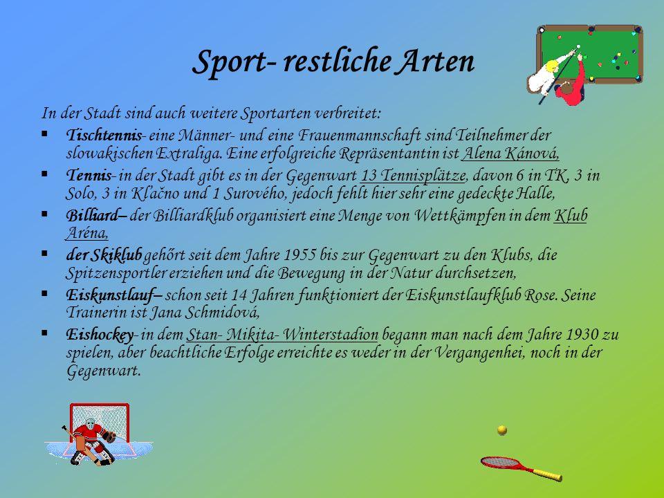 Sport- restliche Arten In der Stadt sind auch weitere Sportarten verbreitet: Tischtennis- eine Männer- und eine Frauenmannschaft sind Teilnehmer der slowakischen Extraliga.