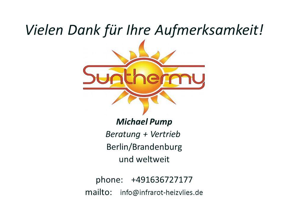 Vielen Dank für Ihre Aufmerksamkeit! Michael Pump Beratung + Vertrieb Berlin/Brandenburg und weltweit phone: +491636727177 mailto: info@infrarot-heizv