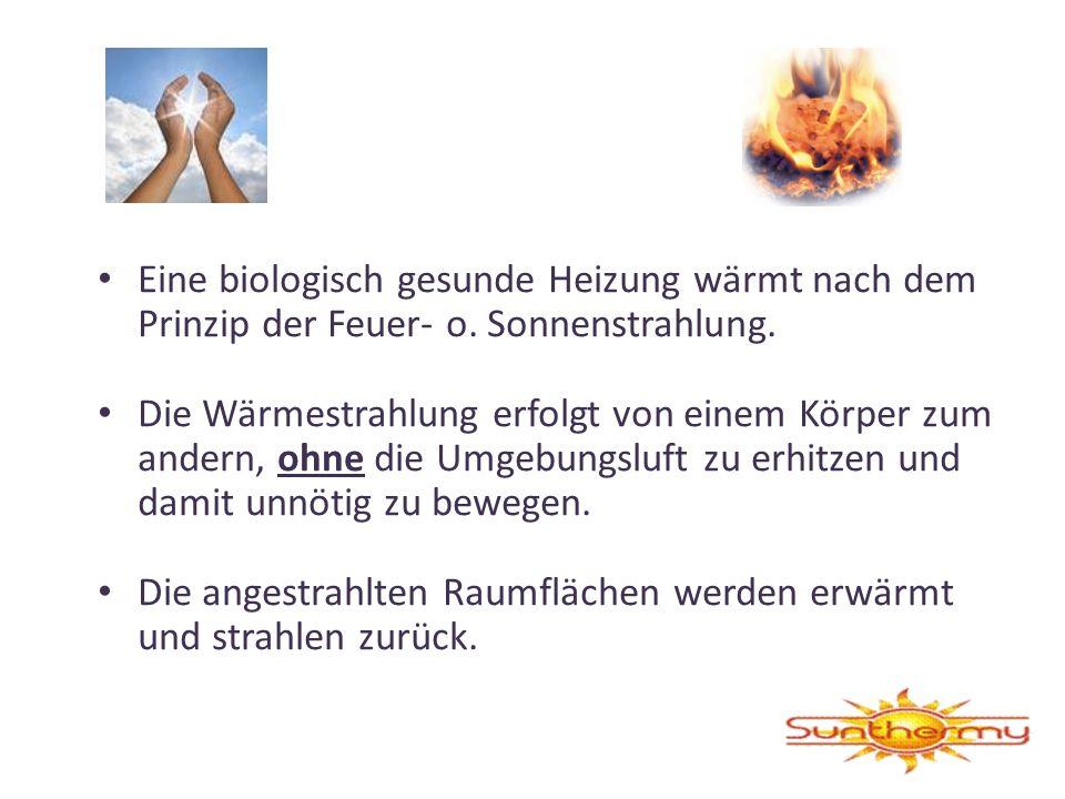 Eine biologisch gesunde Heizung wärmt nach dem Prinzip der Feuer- o. Sonnenstrahlung. Die Wärmestrahlung erfolgt von einem Körper zum andern, ohne die