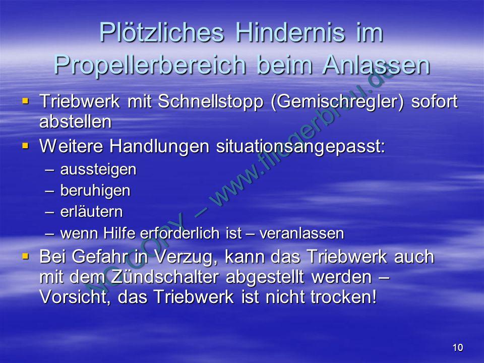NO COPY – www.fliegerbreu.de 10 Plötzliches Hindernis im Propellerbereich beim Anlassen Triebwerk mit Schnellstopp (Gemischregler) sofort abstellen Tr