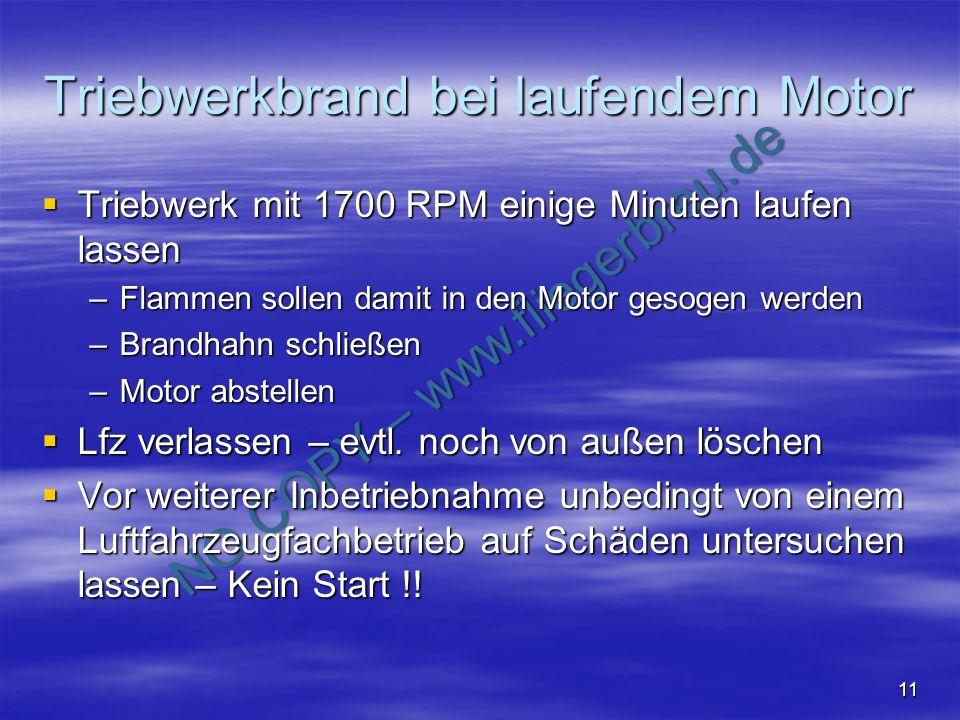 NO COPY – www.fliegerbreu.de 11 Triebwerkbrand bei laufendem Motor Triebwerk mit 1700 RPM einige Minuten laufen lassen Triebwerk mit 1700 RPM einige M