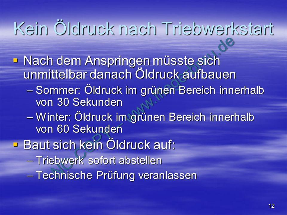 NO COPY – www.fliegerbreu.de 12 Kein Öldruck nach Triebwerkstart Nach dem Anspringen müsste sich unmittelbar danach Öldruck aufbauen Nach dem Anspring