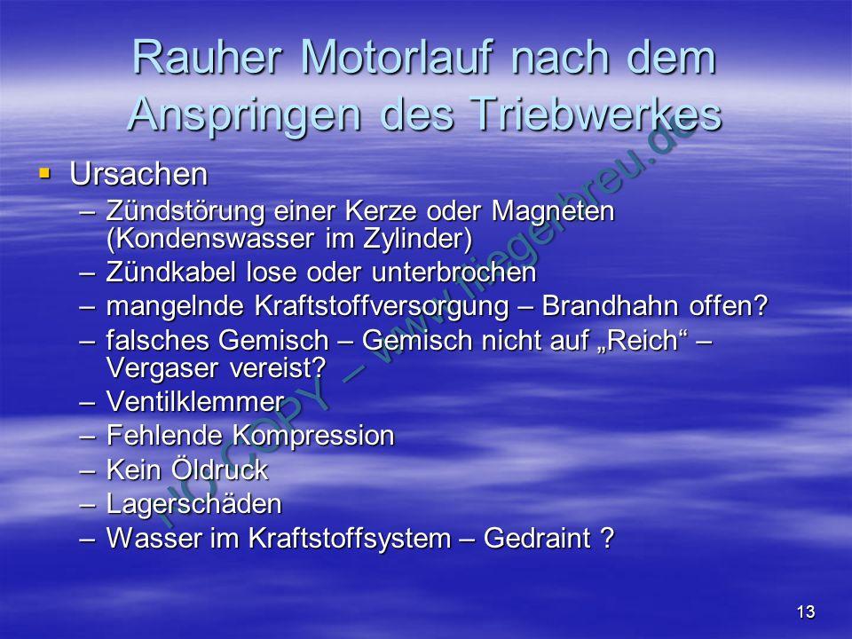 NO COPY – www.fliegerbreu.de 13 Rauher Motorlauf nach dem Anspringen des Triebwerkes Ursachen Ursachen –Zündstörung einer Kerze oder Magneten (Kondens