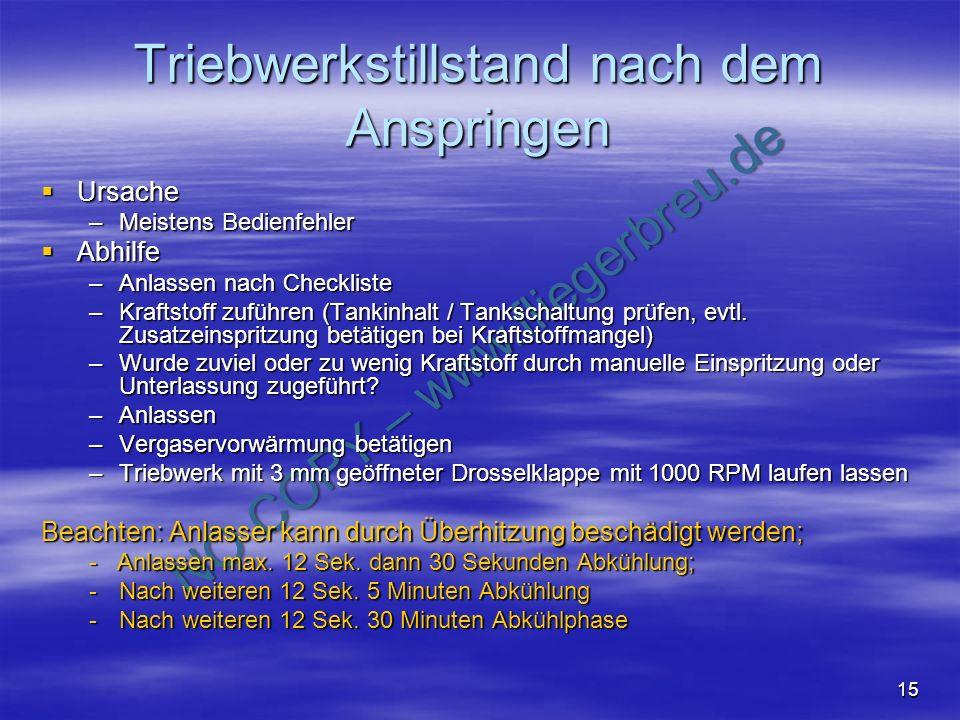 NO COPY – www.fliegerbreu.de 15 Triebwerkstillstand nach dem Anspringen Ursache Ursache –Meistens Bedienfehler Abhilfe Abhilfe –Anlassen nach Checklis
