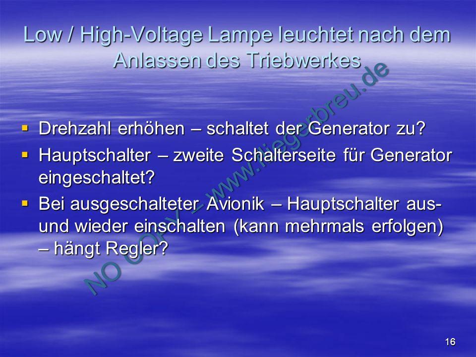 NO COPY – www.fliegerbreu.de 16 Low / High-Voltage Lampe leuchtet nach dem Anlassen des Triebwerkes Drehzahl erhöhen – schaltet der Generator zu? Dreh