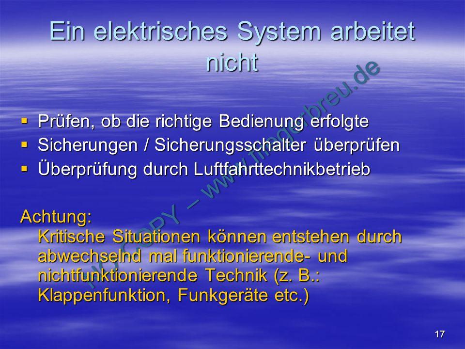NO COPY – www.fliegerbreu.de 17 Ein elektrisches System arbeitet nicht Prüfen, ob die richtige Bedienung erfolgte Prüfen, ob die richtige Bedienung er