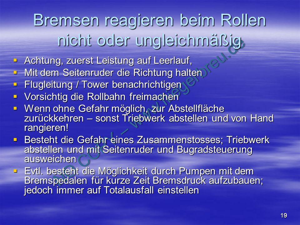 NO COPY – www.fliegerbreu.de 19 Bremsen reagieren beim Rollen nicht oder ungleichmäßig Achtung, zuerst Leistung auf Leerlauf, Achtung, zuerst Leistung