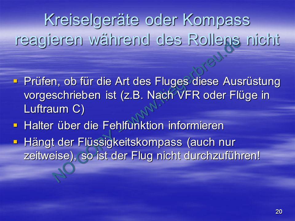 NO COPY – www.fliegerbreu.de 20 Kreiselgeräte oder Kompass reagieren während des Rollens nicht Prüfen, ob für die Art des Fluges diese Ausrüstung vorg