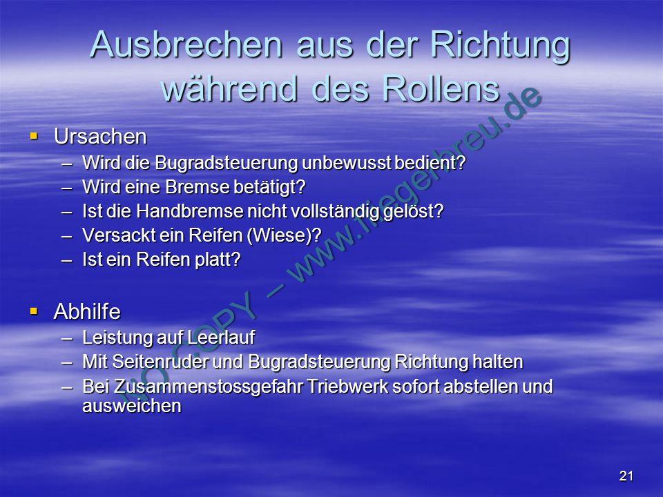 NO COPY – www.fliegerbreu.de 21 Ausbrechen aus der Richtung während des Rollens Ursachen Ursachen –Wird die Bugradsteuerung unbewusst bedient? –Wird e