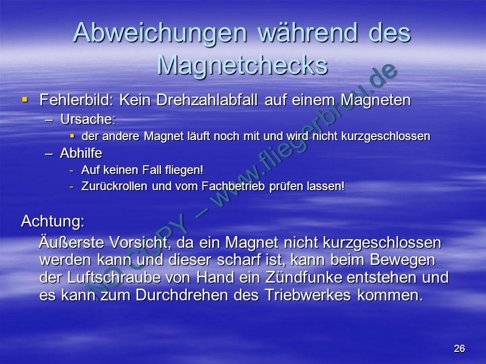 NO COPY – www.fliegerbreu.de 26 Abweichungen während des Magnetchecks Fehlerbild: Kein Drehzahlabfall auf einem Magneten Fehlerbild: Kein Drehzahlabfa