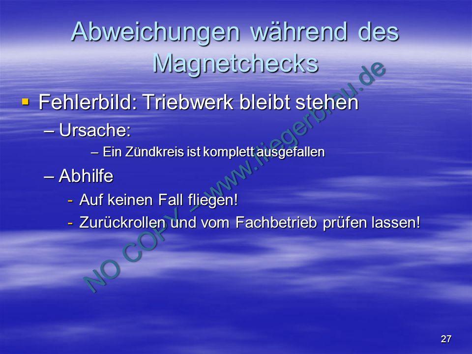 NO COPY – www.fliegerbreu.de 27 Abweichungen während des Magnetchecks Fehlerbild: Triebwerk bleibt stehen Fehlerbild: Triebwerk bleibt stehen –Ursache