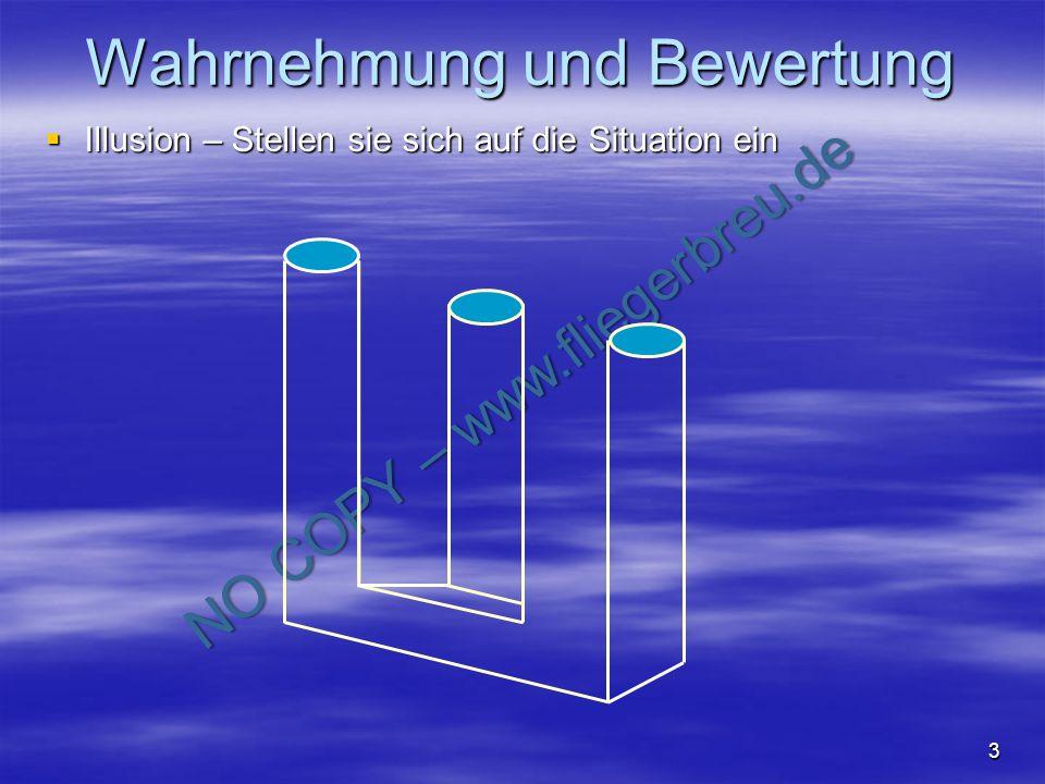 NO COPY – www.fliegerbreu.de Wahrnehmung und Bewertung Illusion – Stellen sie sich auf die Situation ein Illusion – Stellen sie sich auf die Situation